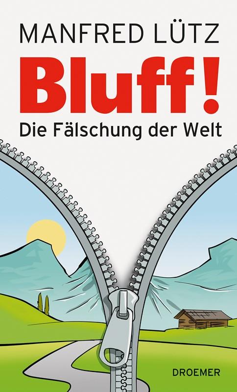 Bluff!Die Fälschung der Welt