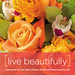 LIVE LIKE A FLOWER: Live Beautifully