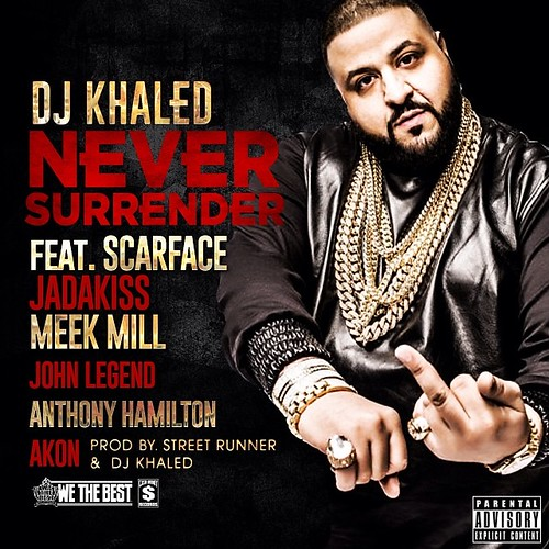 "New Music: DJ Khaled Feat. Akon, Anthony Hamilton, Jadakiss, John Legend, Meek Mill & Scarface ""Never Surrender"""