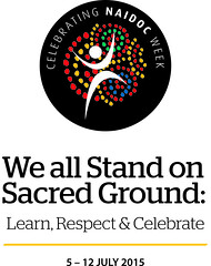 NAIDOC Week 2015 - We all Stand on Sacred Ground: Learn, Respect & Celebrate