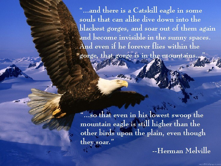 """…and there is a Catskill eagle in some souls…"" –Herman Melville"
