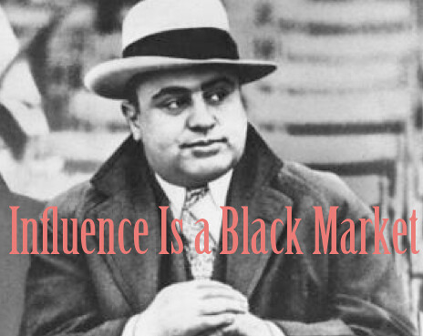 Influence is a black market