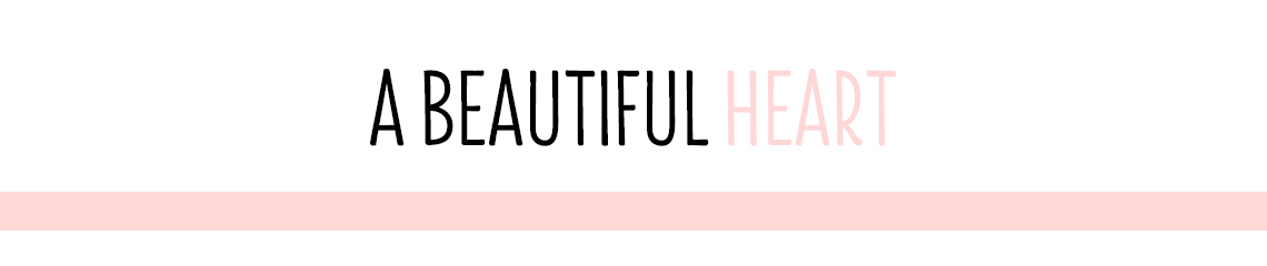 A Beautiful Heart | Fashion, Beauty, Lifestyle