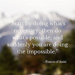 """Start by doing what's necessary; then do what's possible; and suddenly you are doing the impossible."" -Francis of Assisi #mondaydifferently #impossible #impactdcd"