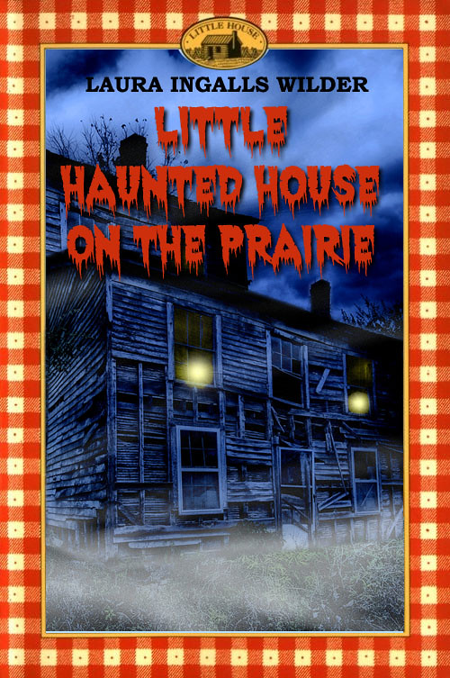 Little Haunted House on the Prairie