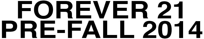 FOREVER 21 PRE-FALL 2014