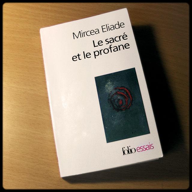 Mircea Eliade - Le sacré & le profane