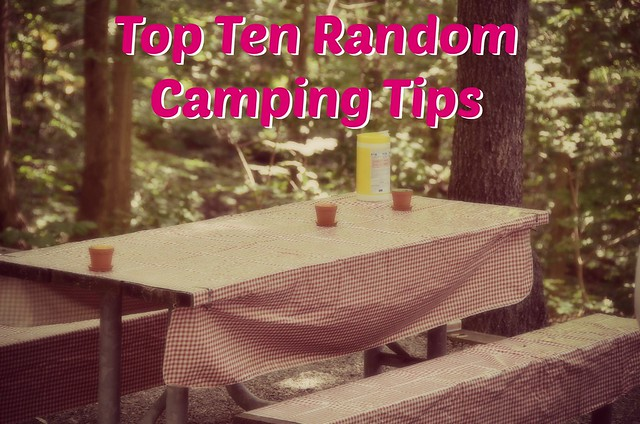 Top ten random camping tips