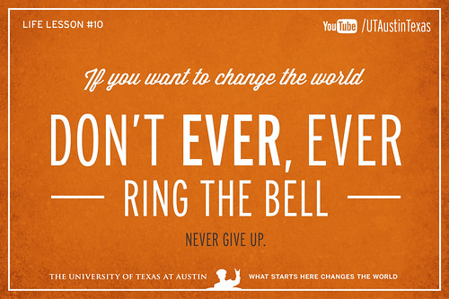 10 Life Lessons from Admiral William McRaven delivered during the 131st Spring Commencement at The University of Texas at Austin.If you want to change the world, don't ever, ever ring the bell. Never give up.[Watch] youtu.be/yaQZFhrW0fU[Read] www.utexas.edu/news/2014/05/16/admiral-mcraven-commenceme...