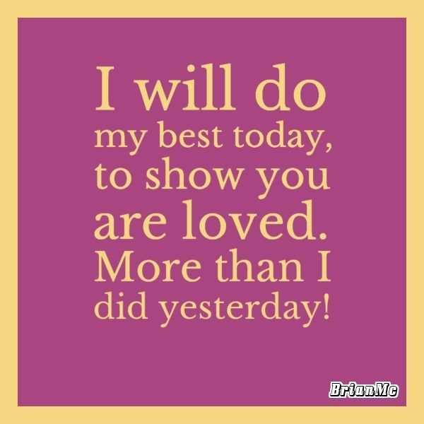I-will-do-my-best-today-to-show-you-are-loved-more-than-I-did-yesterday