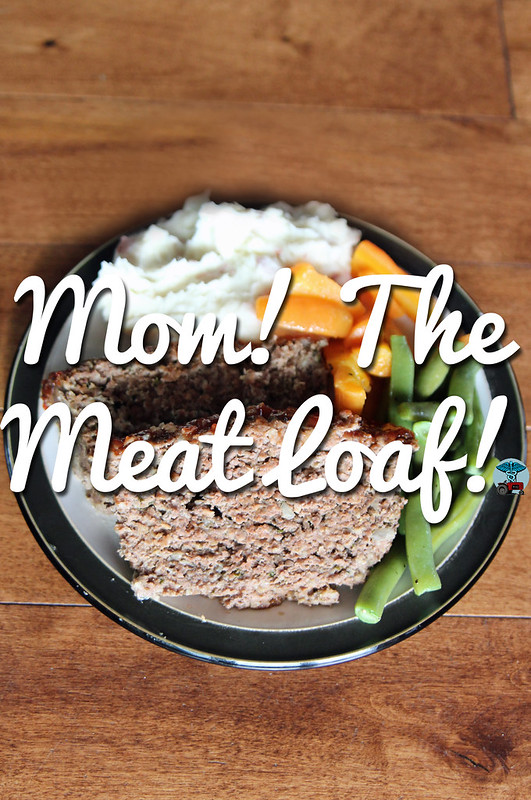 Mom! The Meatloaf!