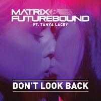 Matrix & Futurebound – Don't Look Back (feat. Tanya Lacey)