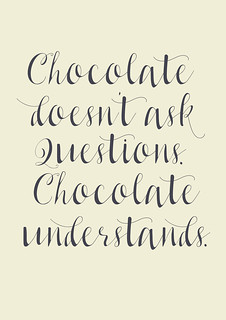Chocolate doesn't ask questions, chocolate understands, illustration, fine art print