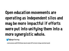 Open education movements are operating as independent silos and may be more impactful if efforts were put into unifying them into a more synergistic whole. @pgstacey