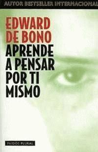 Aprende a Pensar por ti Mismo - Edward De Bono