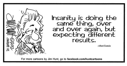 Insanity-is-doing-the-same-thing-over-and-over-again-but-expecting-different-results-Albert-Einstein Cartoon