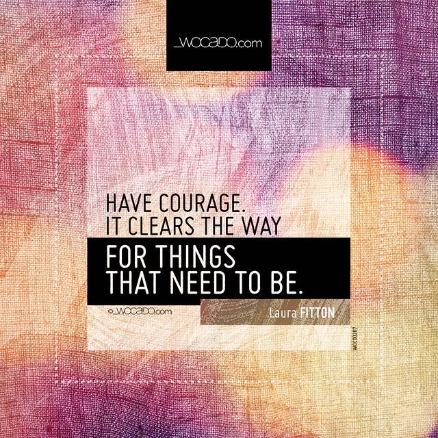 Have courage by WOCADO.com