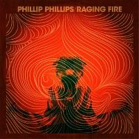 Phillip Phillips – Raging Fire