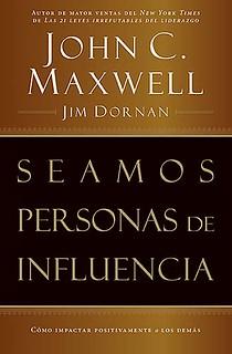 Seamos personas de influencia - John Maxwell