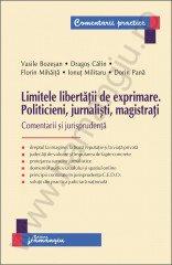 LIMITELE LIBERTATII DE EXPRIMARE. POLITICIENI, JURNALISTI, MAGISTRATI - Comentarii si jurisprudenta