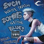 Even White Trash Zombies Get The Blues - 4.95 sale