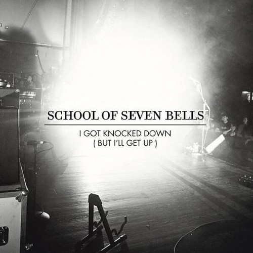School Of Seven Bells - I Got Knocked Down (But I'll Get Up)