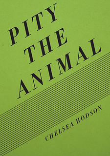 Pity the Animal by Chelsea Hodson