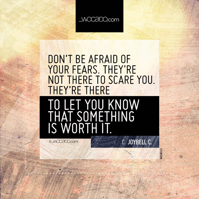 Don't be afraid of your fears by WOCADO.com