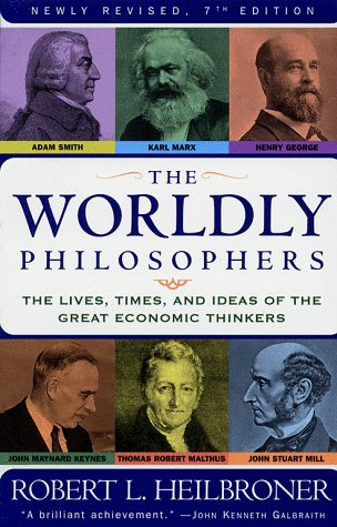 The Worldly Philosophers - Robert Heilbroner