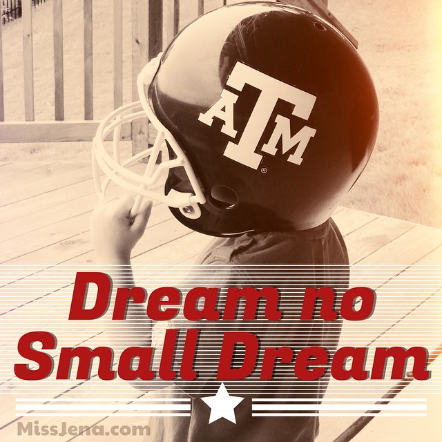 Quote Dream no small dreams texas a&M university