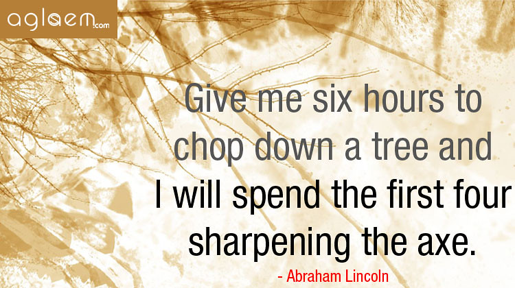 CAT Preparation Quote - Give me six hours to chop down a tree and I will spend the first four sharpening the axe.-Abraham Lincoln