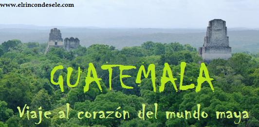 Viaje a Guatemala, el corazón del mundo maya