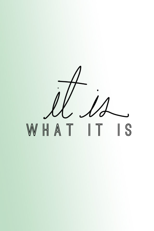 it is what it is, free phone wallpaper, dress your tech