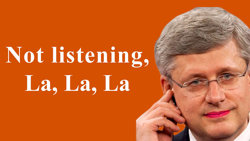 Stephen Harper Deaf Ear to Canadian Voices