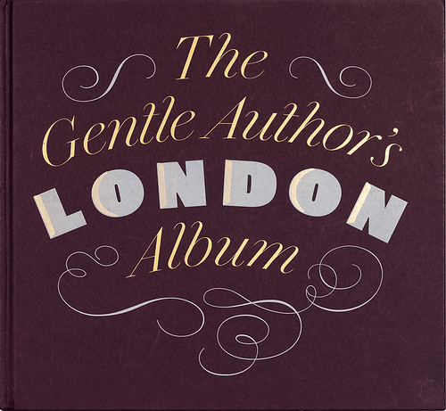 The Gentle Author's London Album (Spitalfields Life, 2013).