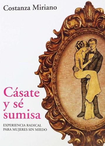 Cásate y Sé Sumisa - Costanza Miriano