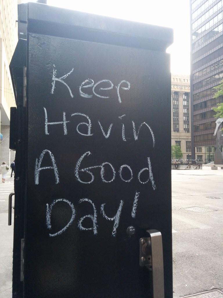 keep havin a good day
