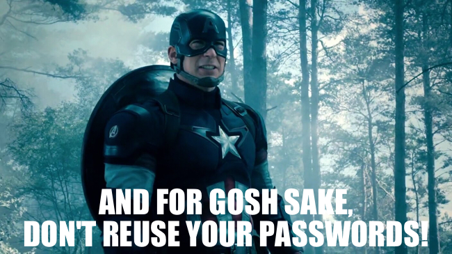 And for gosh sake, don't reuse your passwords!