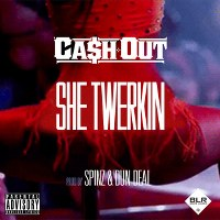 Ca$h Out – She Twerkin'
