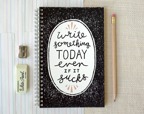 write something today even if it sucks notebook