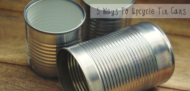 5 ways to upcycle tin cans