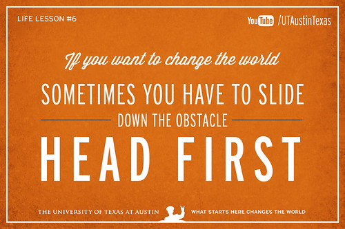 10 Life Lessons from Admiral William McRaven delivered during the 131st Spring Commencement at The University of Texas at Austin.If you want to change the world, sometimes you have to slide down the obstacle head first.[Watch] youtu.be/yaQZFhrW0fU[Read] www.utexas.edu/news/2014/05/16/admiral-mcraven-commenceme...