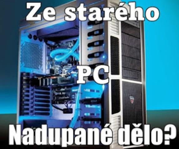 Ze starého PC nadupané dělo?