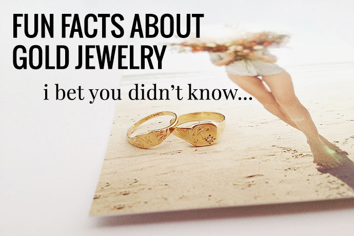 Fun Facts About Gold Jewelry I Bet You Didn't Know