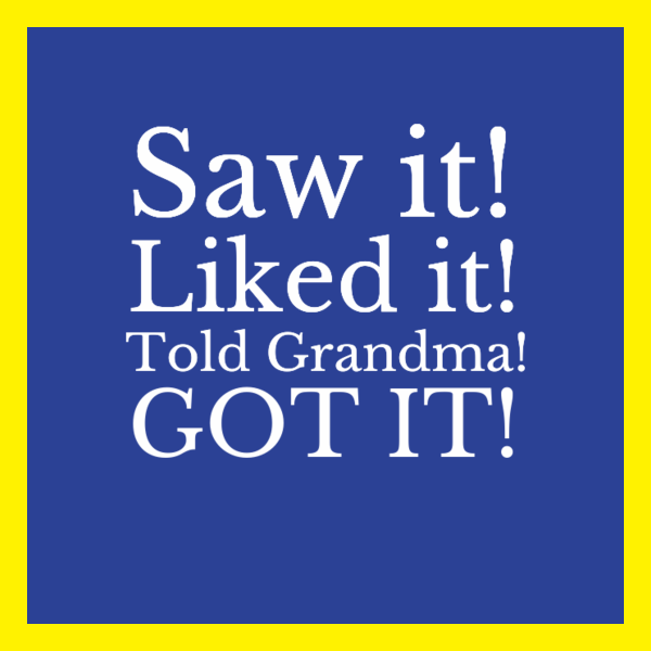 Saw it! Liked it! Told Grandma! GOT IT!,BrianMc,myway2fortune.info