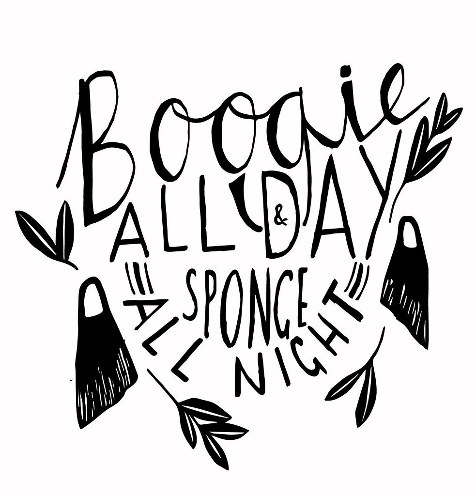 Boogie all day, sponge all night