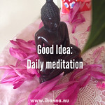 Good Idea: Daily meditation practice