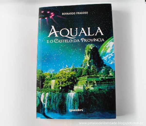 Livro, Aquala e o Castelo da Província, Bernardo Fragoso, extraterrestres, et, comprar, resenha, Giostri