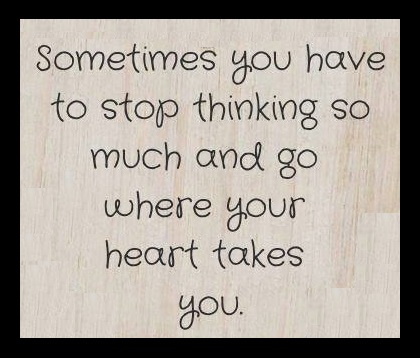 Sometimes you have to stop thinking, quote,love quote, BrianMc