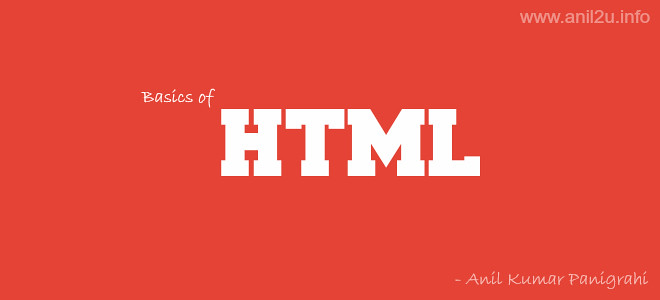 Basics of HTML by Anil Kumar Panigrahi